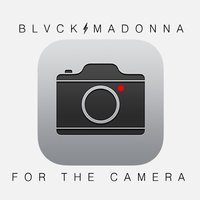 For the Camera — Blvck Madonna