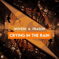 Crying in the Rain — Wovesh, Frazon, Frazon, Wovesh
