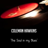 The Soul in my Blues — Coleman Hawkins