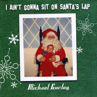 I Ain't Gonna Sit on Santa's Lap — Michael Gurley