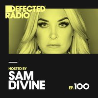 Defected Radio Episode 100 (hosted by Sam Divine) — Defected Radio