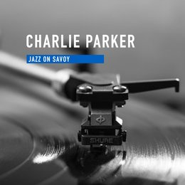 Jazz On Savoy — Charlie Parker, Charlie Parker, Various Artists
