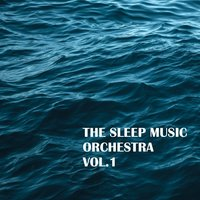 Sleep Music Orchestra, Vol. 1 — Sleep Music Orchestra
