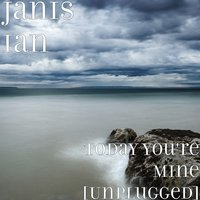 Today You're Mine — Janis Ian