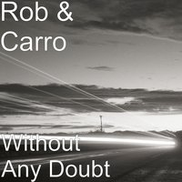 Without Any Doubt — Rob & Carro