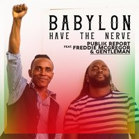 Babylon Have the Nerve — Freddie McGregor, Gentleman, Publik Report
