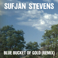Blue Bucket of Gold — Sufjan Stevens