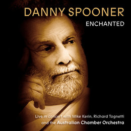 Enchanted: Live In Concert With Danny Spooner, Mike Kerin And The Australian Chamber Orchestra — Richard Tognetti, Australian Chamber Orchestra, Mike Kerin, Danny Spooner