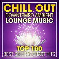 Chill Out Downtempo Ambient Lounge Music Top 100 Best Selling Chart Hits + DJ Mix — Lounge, Chill Out, Ambient music, Downtempo