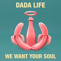 We Want Your Soul — Dada Life