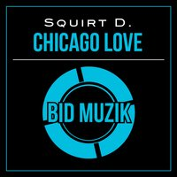 Chicago Love — Squirt D