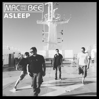 Asleep — Mac and The Bee