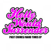 Past Crimes/Hard Times EP — Holly Would Surrender