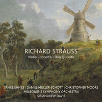 Richard Strauss: Violin Concerto / Don Quixote — James Ehnes, Daniel Muller-Schott, Christopher Moore, Melbourne Symphony Orchestra, Sir Andrew Davis