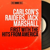 First With the Hits From America — Carlson's Raiders, Jack Marshall