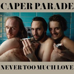 Never Too Much Love — Caper Parade