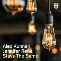 Stays the Same — Alex Kunnari & Jennifer Rene