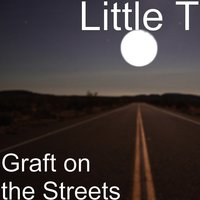 Graft on the Streets — Little T