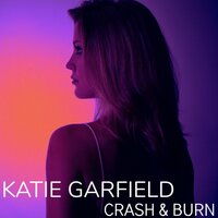 Crash & Burn — Katie Garfield
