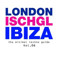London - Ischgl - Ibiza Vol.06 — сборник