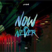 Now or Never — Jide