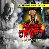 Tales from the Crypt – About Face — Vladimir Horunzhy