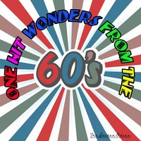 One Hit Wonders from the 60's — The Golden Oldies