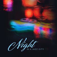 Night in a Jazz City: Instumental Smooth Jazz Music 2019 Compilation for Elegant Jazz Club, Restaurant or Cafe — Smooth Jazz Park, Gold Lounge, Easy Listening Chilled Jazz