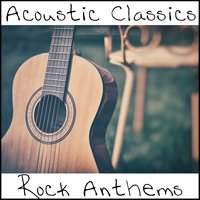 Acoustic Classics: Rock Anthems — сборник