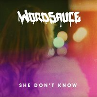She Don't Know — Wordsauce