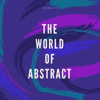 The World of Abstract — StereoTip