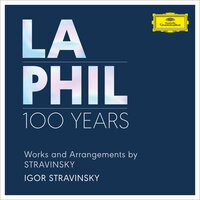 Works and Arrangements by Stravinsky — Los Angeles Philharmonic, Игорь Фёдорович Стравинский