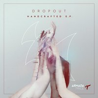 Handcrafted E.P. — Dropout