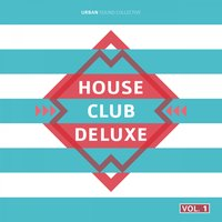 House Club Deluxe, Vol. 1 — Urban Sound Collective
