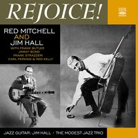 Red Mitchell and Jim Hall. Rejoice! / The Modest Jazz Trio / Jazz Guitar — Carl Perkins, Jim Hall, Red Mitchell, Jimmy Bond, Frank Strazzeri, Red Kelly