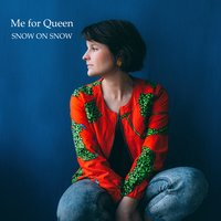 Snow on Snow — Me For Queen