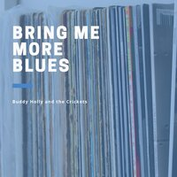 Bring me more Blues — Buddy Holly & The Crickets
