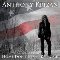 Home Don't Feel Like Home — Anthony Krizan