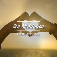 15 Zen Meditation and Mindful Relaxation Sounds — Zen Music Garden, Meditation, Relaxing Mindfulness Meditation Relaxation Maestro