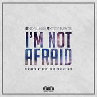 I'm Not Afraid — DJ-Nonless, Xtcy Beats