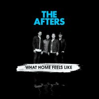 What Home Feels Like — The Afters