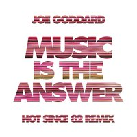 Music Is The Answer — Joe Goddard, Slo