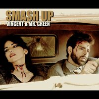 Smash Up — Vincent & Mr. Green