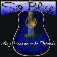 So Blue — Ray Dearstone & Friends