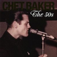 The 50s — Chet Baker