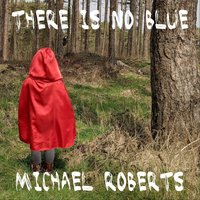 There Is No Blue — Michael Roberts