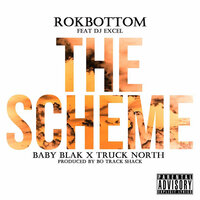 The Scheme — Rokbottom, Baby Blak, DJ Excel, Truck North