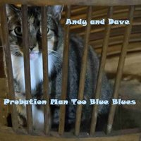 Probation Man Too Blue Blues — Andy and Dave