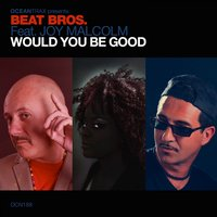Would You Be Good — Joy Malcolm, Beat Bros.