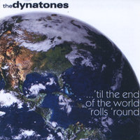 'til the End of the World Rolls 'round — The Dynatones